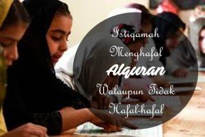 ISTIQOMAH DALAM MENGHAFALKAN AL-QUR'AN