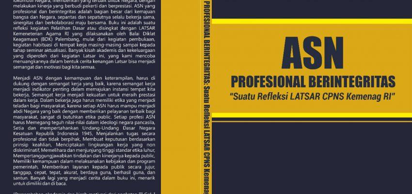 "Segera Terbit : Buku ASN PROFESIONAL  BERINTEGRITAS ""Suatu Refleksi LATSAR CPNS Kemenag RI"""