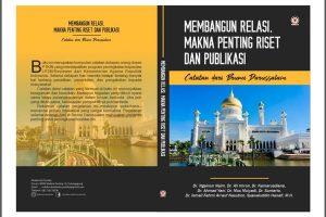 """MEMBANGUN RELASI, MAKNA PENTING RISET DAN PUBLIKASI """"Catatan Dari Brunei Darussalam"""""""
